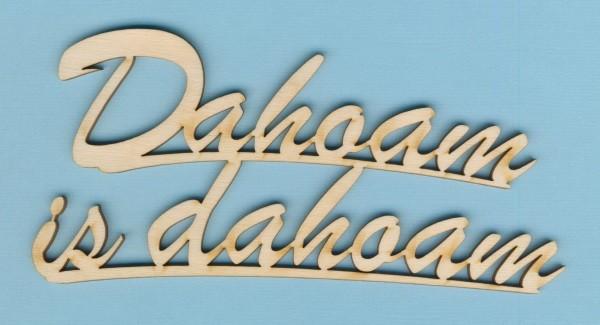 Holz Schriftzug Dahoam is Dahoam 15cm